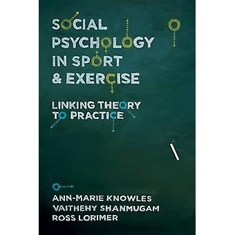 Social Psychology in Sport and Exercise by Ann Marie Knowles