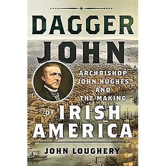 جون خنجر-رئيس الأساقفة جون هيوز وصنع ب أمريكا الأيرلندية