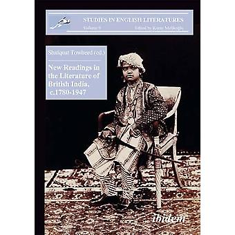 New Readings in the Literature of British India c. 1780194 by Shafquat Towheed