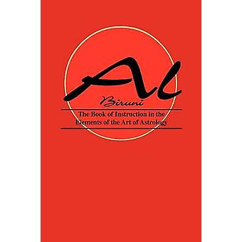 Book of Instructions in the Elements of the Art of Astrology by Biruni & Al
