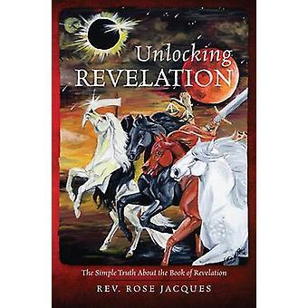 Revelação de desbloqueio a simples verdade sobre o livro do Apocalipse por Jacques & Rev. Rose