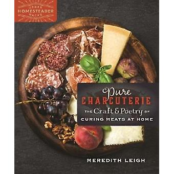 Pure Charcuterie - The Craft and Poetry of Curing Meats at Home by Mer