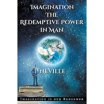 Neville GoddardImagination The Redemptive Power in Man Imagining Creates Reality by Goddard & Neville