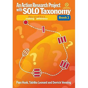 An Action Research Project with SOLO Taxonomy Bk 2 How to introduce and use SOLO and to tell if it is making a difference by Hook & Pam