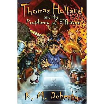 Thomas Holland and the Prophecy of Elfhaven by Doherty & K. M.