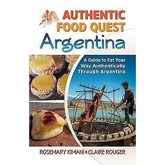 Authentic Food Quest Argentina A Guide to Eat Your Way Authentically Through Argentina by Kimani & Rosemary