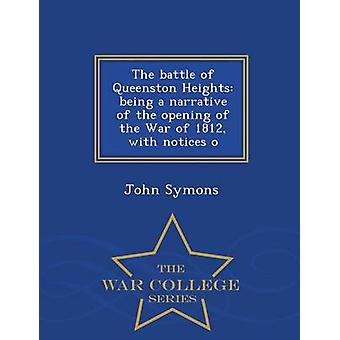 The battle of Queenston Heights being a narrative of the opening of the War of 1812 with notices o  War College Series by Symons & John