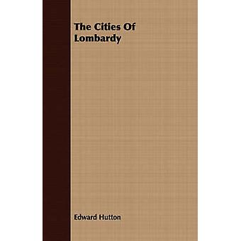 The Cities Of Lombardy by Hutton & Edward