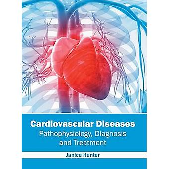 Cardiovascular Diseases Pathophysiology Diagnosis and Treatment by Hunter & Janice