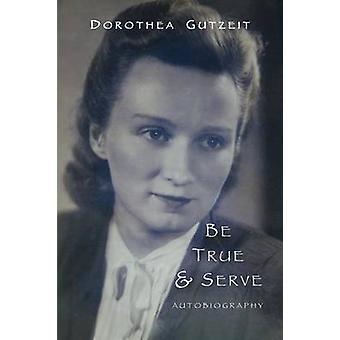 Be true  serve Dorothea Gutzeit by Gutzeit & Dorothea Ruth