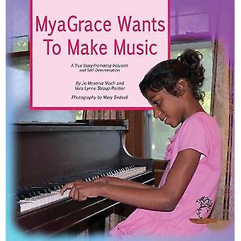 MyaGrace Wants To Make Music A True Story Promoting Inclusion and SelfDetermination by Mach & Jo Meserve
