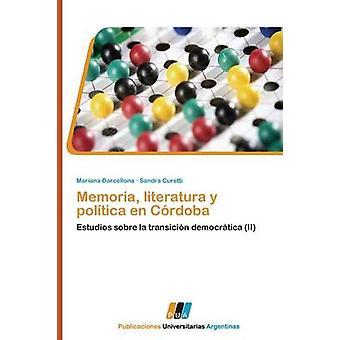 Memoria Literatura y Politica En Cordoba by Barcellona Mariana