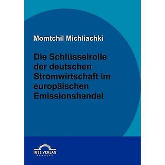 Die Schlsselrolle der deutschen Stromwirtschaft im europischen Emissionshandel by Michliachki & Momtchil