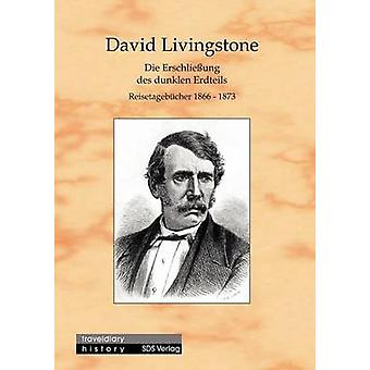 Die Erschlieung des dunklen ErdteilsReisetagebcher 18661873 by Livingstone & David
