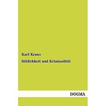 Sittlichkeit und Kriminalitt by Kraus & Karl