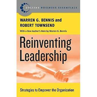 Reinventing Leadership Strategies to Empower the Organization by Bennis & Warren G.