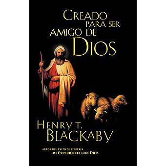 Creados Para Ser Amigos de Dios  Created to Be Gods Friend by Blackaby & Henry T.