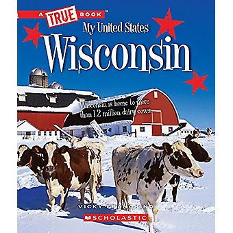 Wisconsin (a True Book - My United States) by Vicky Franchino - 978053