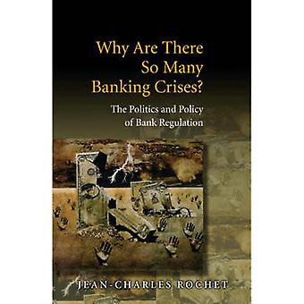 Why Are There So Many Banking Crises? - The Politics and Policy of Ban