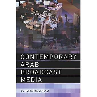 Zeitgenössische arabische Rundfunkmedien durch El Mustapha Lahlali - 9780748639