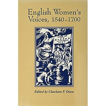 English Women's Voices - 1540-1700 by Charlotte F. Otten - 9780813010