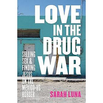 Love in the Drug War - Selling Sex and Finding Jesus on the Mexico-US