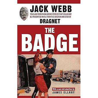 The Badge - True and Terrifying Crime Stories That Could Not Be Presen