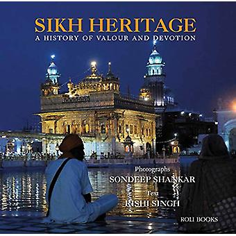 Sikh Heritage - A History of Valour and Devotion by Sondeep Shankar -