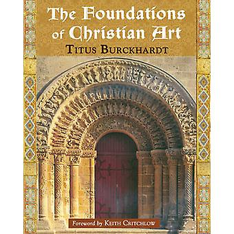 The Foundations of Christian Art by Titus Burckhardt - 9781933316123