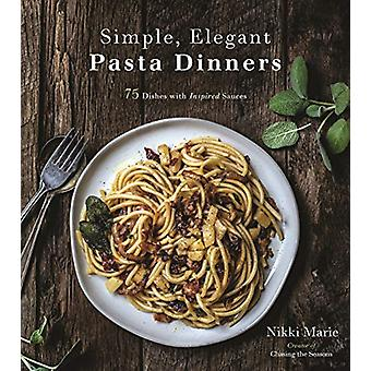 Simple - Elegant Pasta Dinners - 75 Dishes with Inspired Sauces by Nik