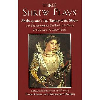 Three Shrew Plays - Shakespeare's the Taming of the Shrew; with the An