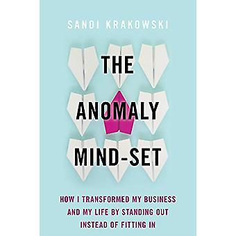 The Anomaly Mind-Set - How I Transformed My Business and My Life by St