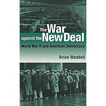 The War against the New Deal - World War II and American Democracy by