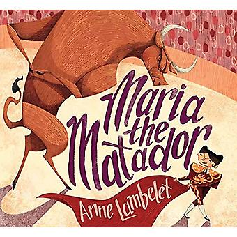 Maria the Matador by Anne Lambelet - 9781624146565 Book