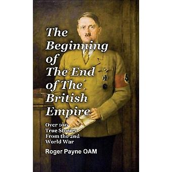 The Beginning of the End of The British Empire by Payne OAM & Roger
