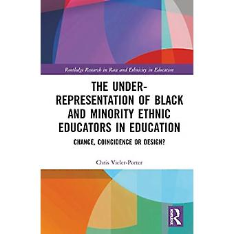 The UnderRepresentation of Black and Minority Ethnic Educators in Education  Chance Coincidence or Design by Chris Guy Vieler Porter
