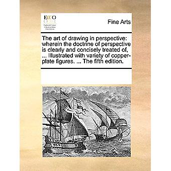 The Art of Drawing in Perspective - Wherein the Doctrine of Perspectiv