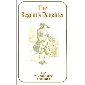 The Regent's Daughter by Alexandre Dumas - 9781589632158 Book