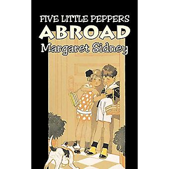 Five Little Peppers Abroad by Margaret Sidney - Fiction - Family - Ac
