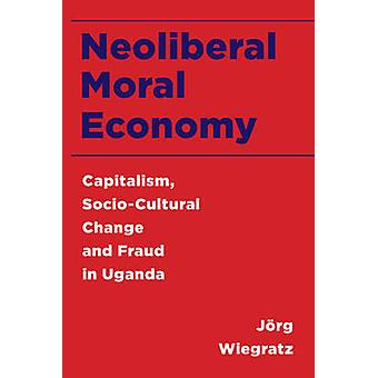 Neoliberale Morele Economie Kapitalisme SocioCulturele Verandering en Fraude in Oeganda