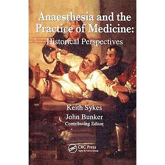 Anesthesia and the Practice of Medicine Historical Perspectives par Keith SykesJohn P Bunker