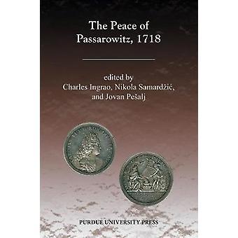 The Peace of Passarowitz 1718 by Edited by Charles Ingrao & Edited by Nikola Samardzic & Edited by Jovan Pesalj