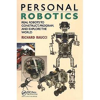Personal Robotics Real Robots to Construct Program and Explore the World