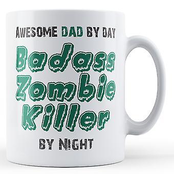 Incrível pai por dia... Badass zumbi assassino por noite! -Caneca impressa