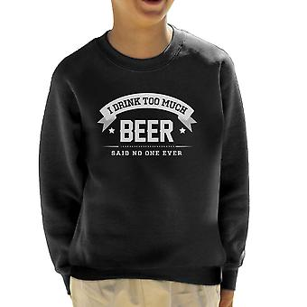 I Drink Too Much Beer Said No One Ever Kid's Sweatshirt