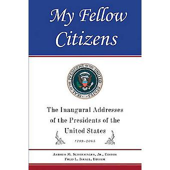 My Fellow Citizens - Inaugural Addresses of the Presidents of the Unit