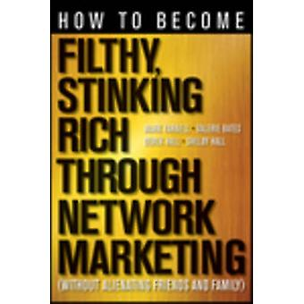 How to Become Filthy - Stinking Rich Through Network Marketing - Witho