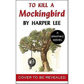 Dræb ikke en sangfugl - den fantastiske grafiske roman tilpasning af til Ki