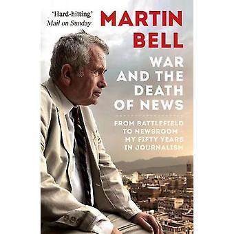 Krieg und der Tod des News - vom Schlachtfeld, um Newsroom - meine fünfzig Ye