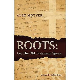 Racines - laissez l'Ancien Testament parlent par Alec Motyer - Book 9781845505066